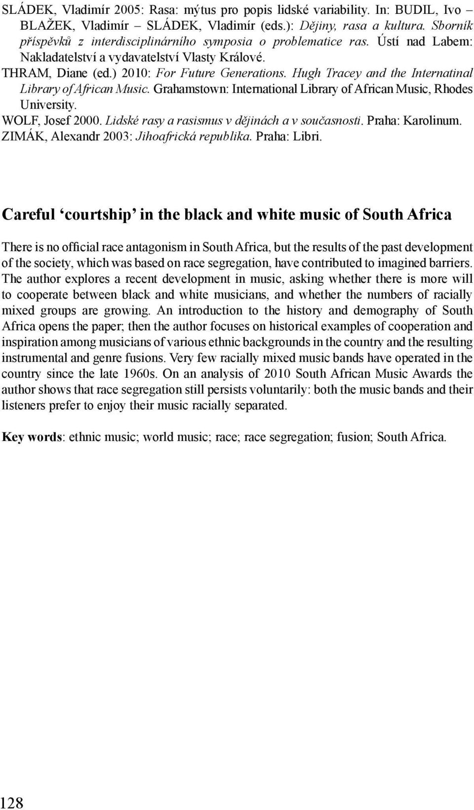 Hugh Tracey and the Internatinal Library of African Music. Grahamstown: International Library of African Music, Rhodes University. WOLF, Josef 2000. Lidské rasy a rasismus v dějinách a v současnosti.
