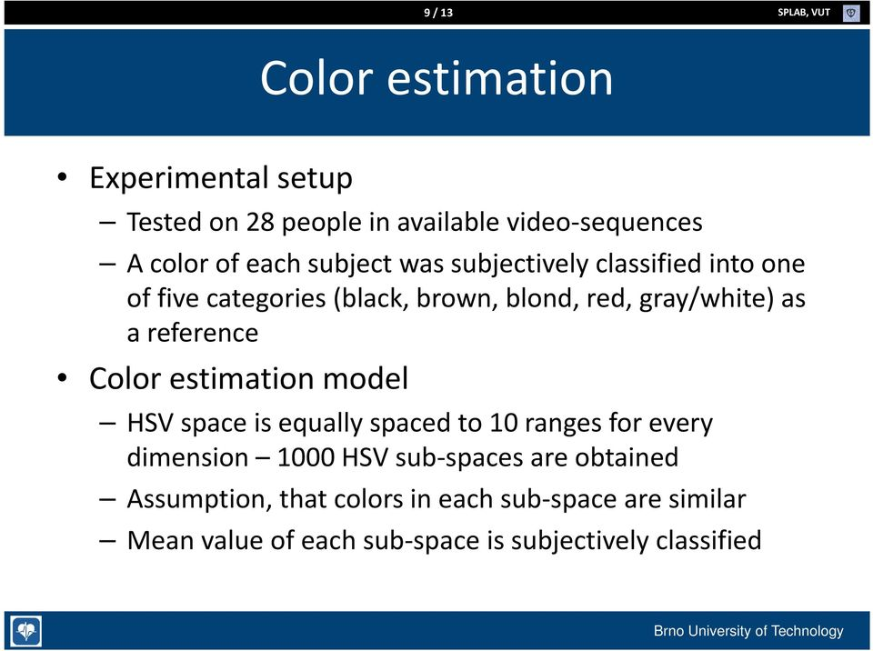 gray/white) as a reference Color estimation model HSV space is equally spaced to 10 ranges for every dimension 1000 HSV