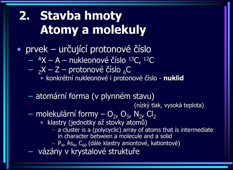 N 2, Cl 2 klastry (jednotky až stovky atomů) a cluster is a (polycyclic) array of atoms that is intermediate in