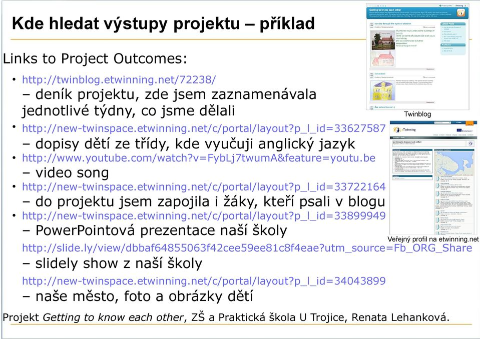 p_l_id=33627587 dopisy dětí ze třídy, kde vyučuji anglický jazyk http://www.youtube.com/watch?v=fyblj7twuma&feature=youtu.be video song http://new-twinspace.etwinning.net/c/portal/layout?
