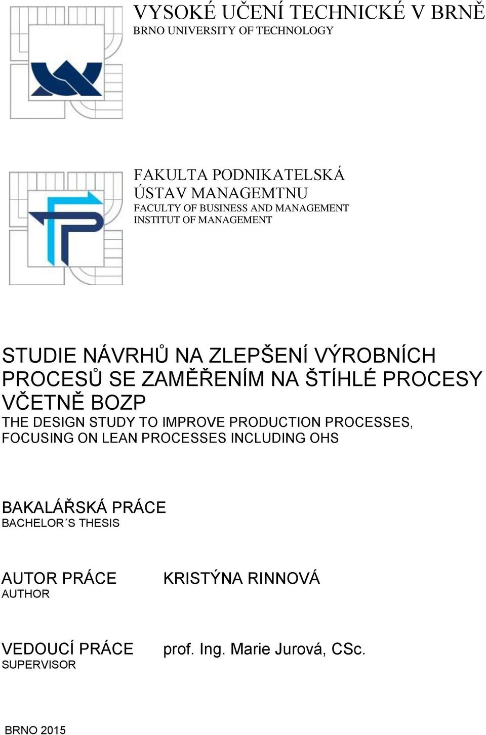 PROCESY VČETNĚ BOZP THE DESIGN STUDY TO IMPROVE PRODUCTION PROCESSES, FOCUSING ON LEAN PROCESSES INCLUDING OHS