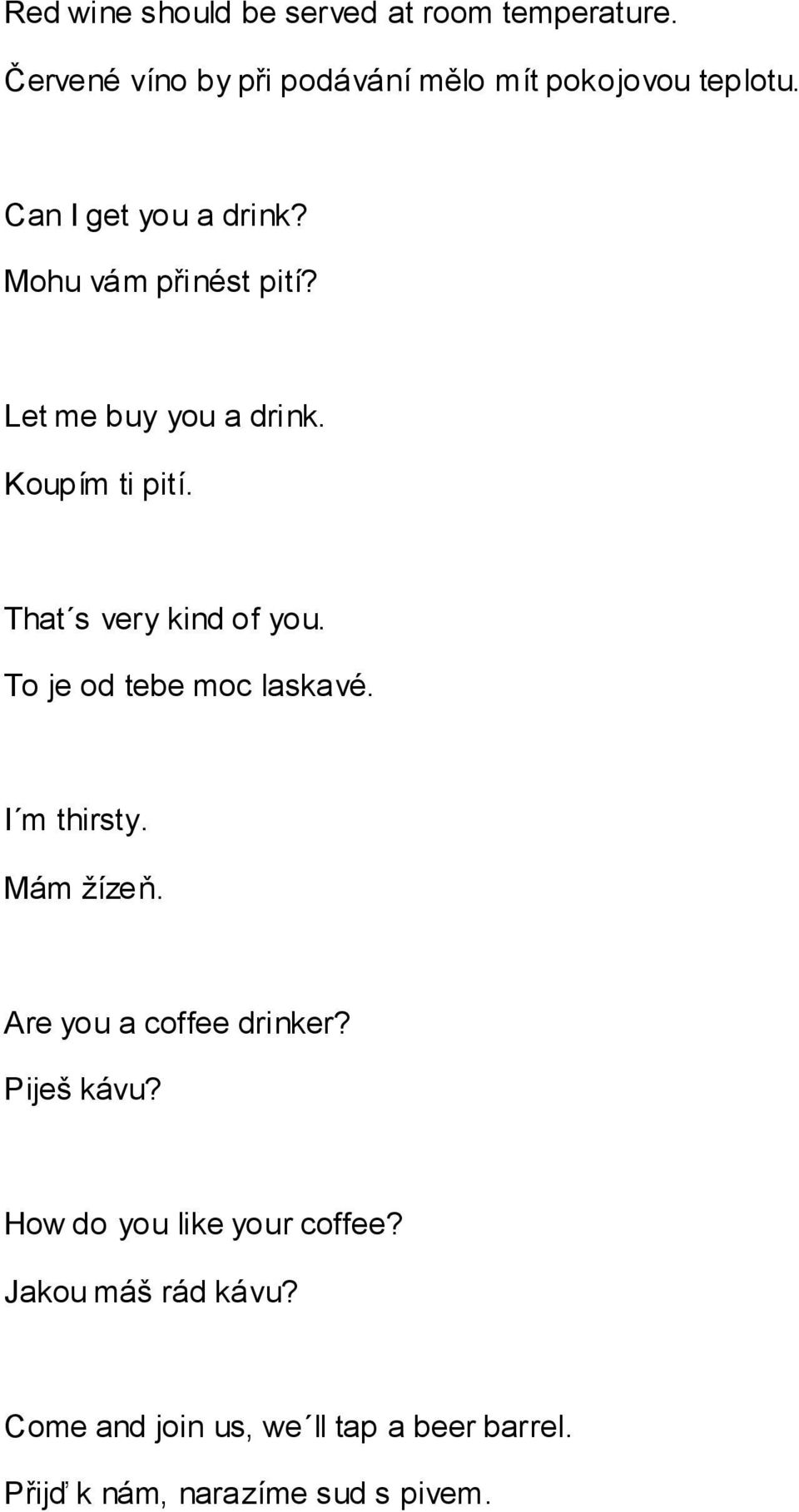 That s very kind of you. To je od tebe moc laskavé. I m thirsty. Mám žízeň. Are you a coffee drinker?