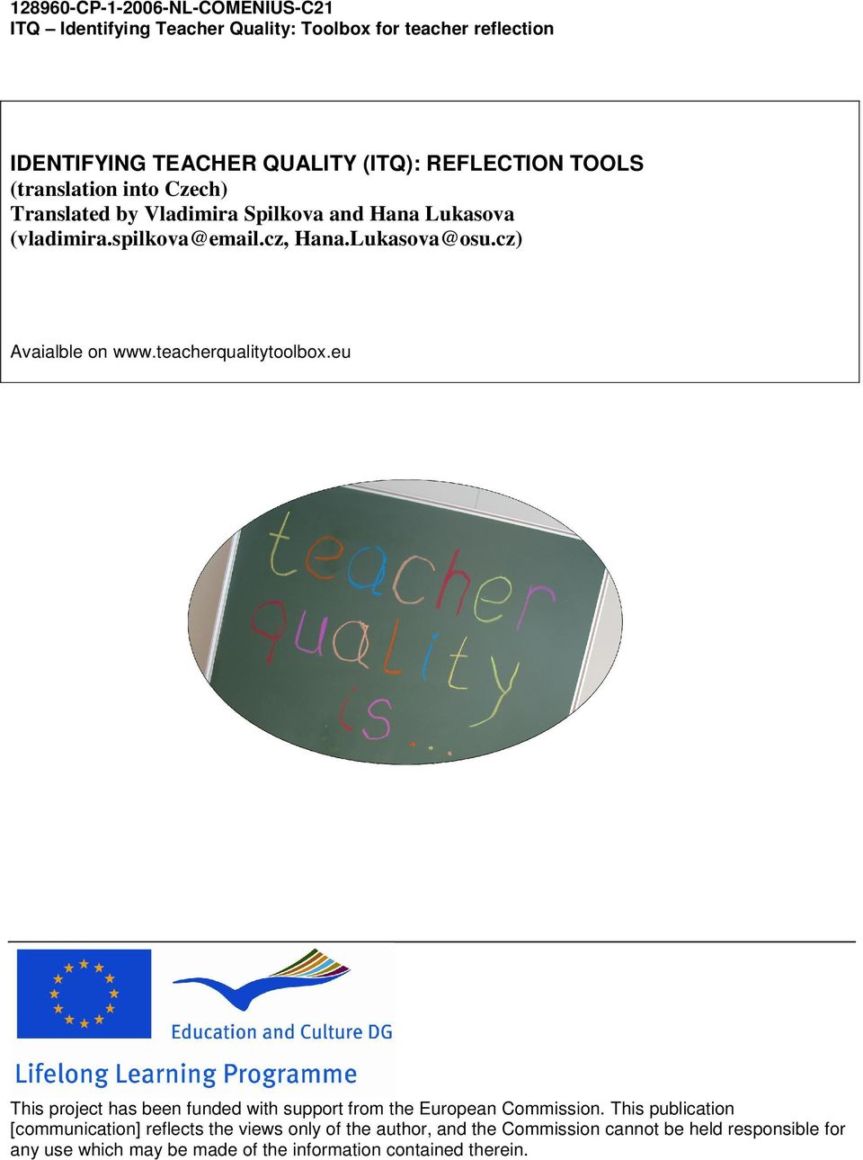 cz) Avaialble on www.teacherqualitytoolbox.eu This project has been funded with support from the European Commission.