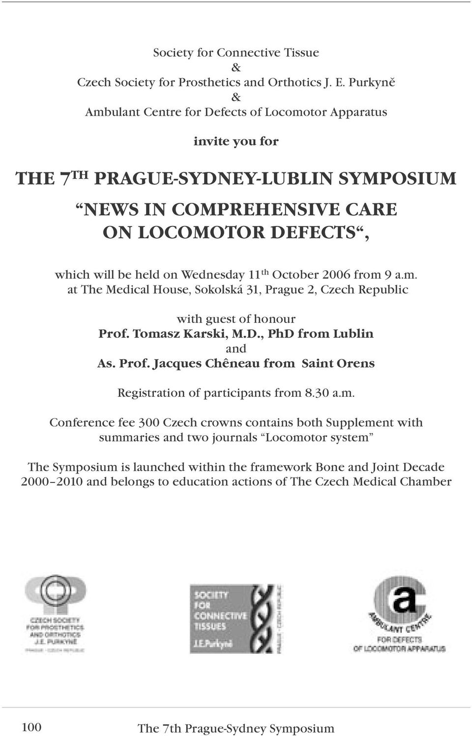 th October 2006 from 9 a.m. at The Medical House, Sokolská 31, Prague 2, Czech Republic with guest of honour Prof. Tomasz Karski, M.D., PhD from Lublin and As. Prof. Jacques Chêneau from Saint Orens Registration of participants from 8.