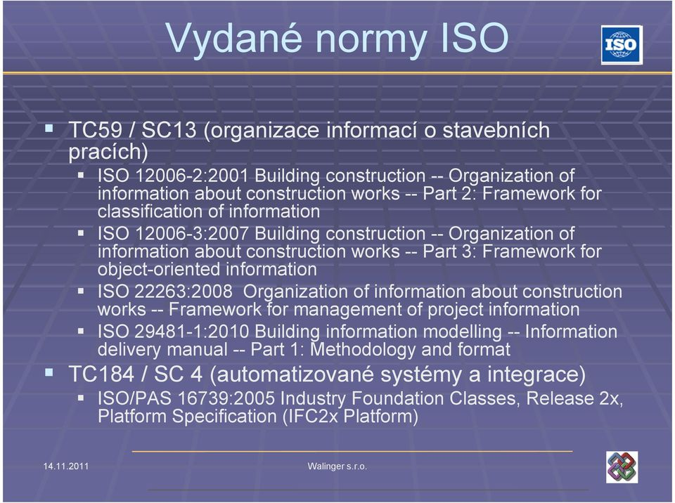 information ISO 22263:2008 Organization of information about construction works -- Framework for management of project information ISO 29481-1:2010 Building information modelling --
