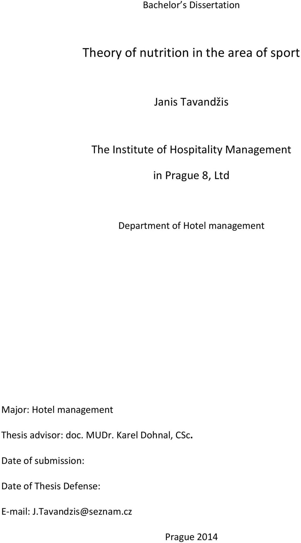 management Major: Hotel management Thesis advisor: doc. MUDr. Karel Dohnal, CSc.