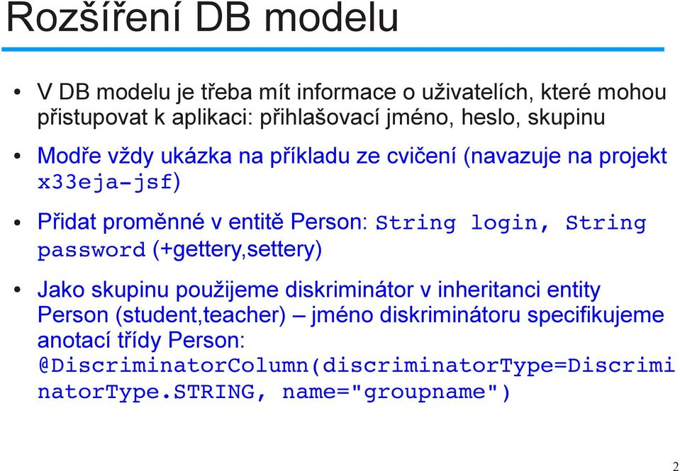 login, String password (+gettery,settery) Jako skupinu použijeme diskriminátor v inheritanci entity Person (student,teacher) jméno