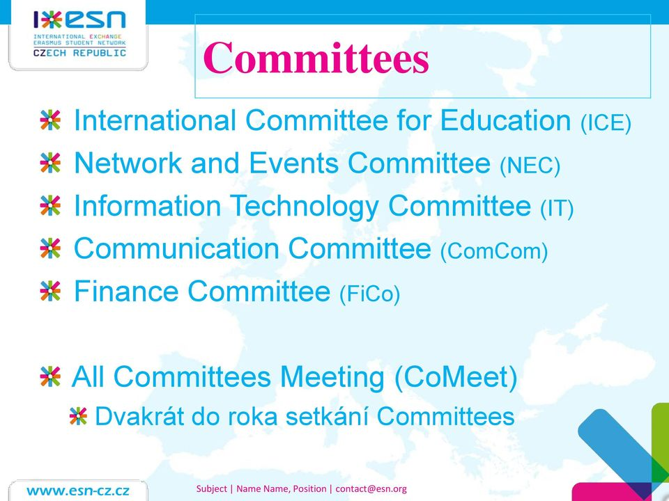 (IT) Communication Committee (ComCom) Finance Committee (FiCo)