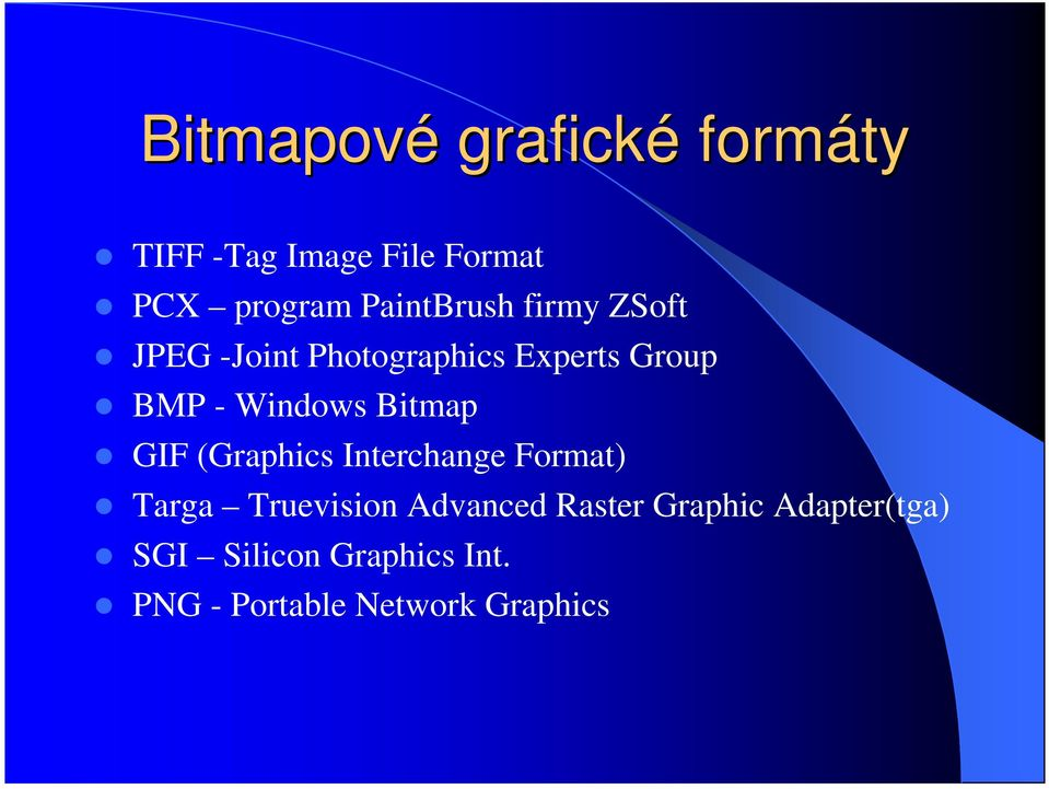 Windows Bitmap GIF (Graphics Interchange Format) Targa Truevision