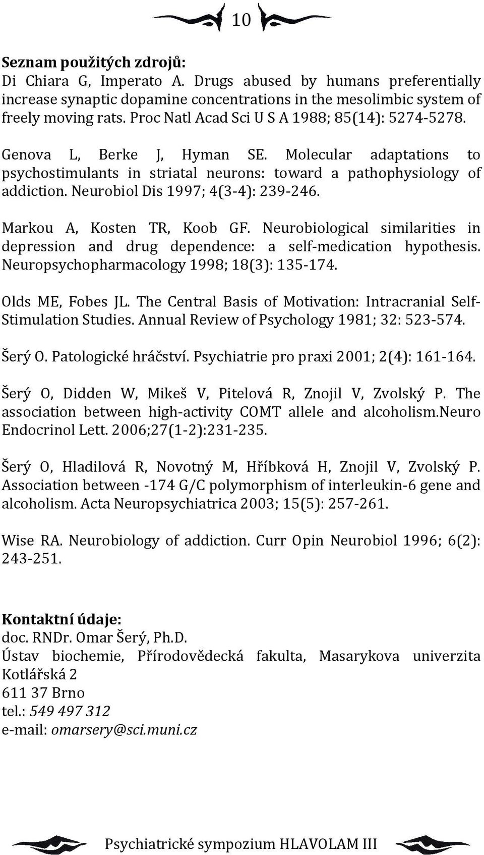 Neurobiol Dis 1997; 4(3-4): 239-246. Markou A, Kosten TR, Koob GF. Neurobiological similarities in depression and drug dependence: a self-medication hypothesis.
