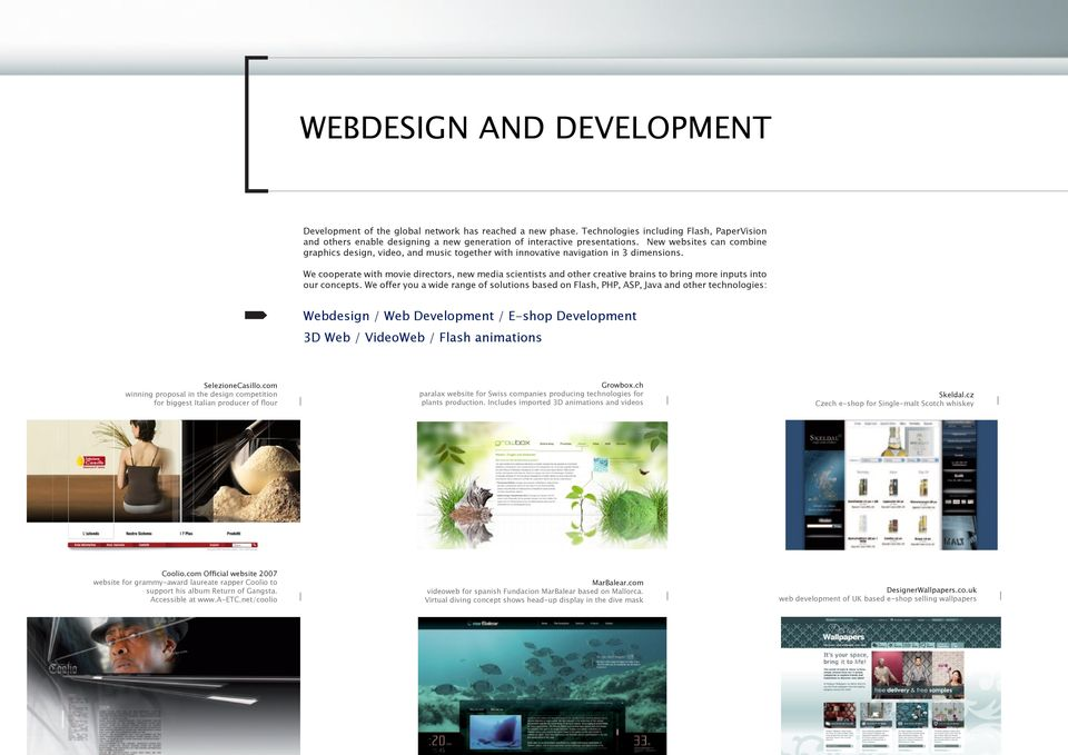 New websites can combine graphics design, video, and music together with innovative navigation in 3 dimensions.