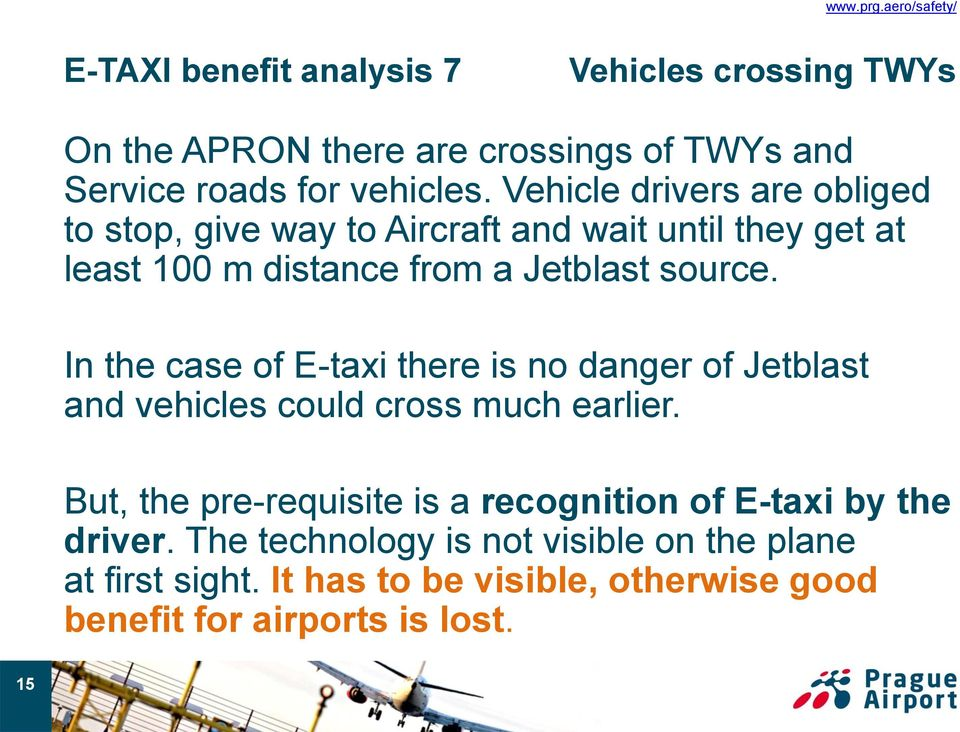 In the case of E-taxi there is no danger of Jetblast and vehicles could cross much earlier.
