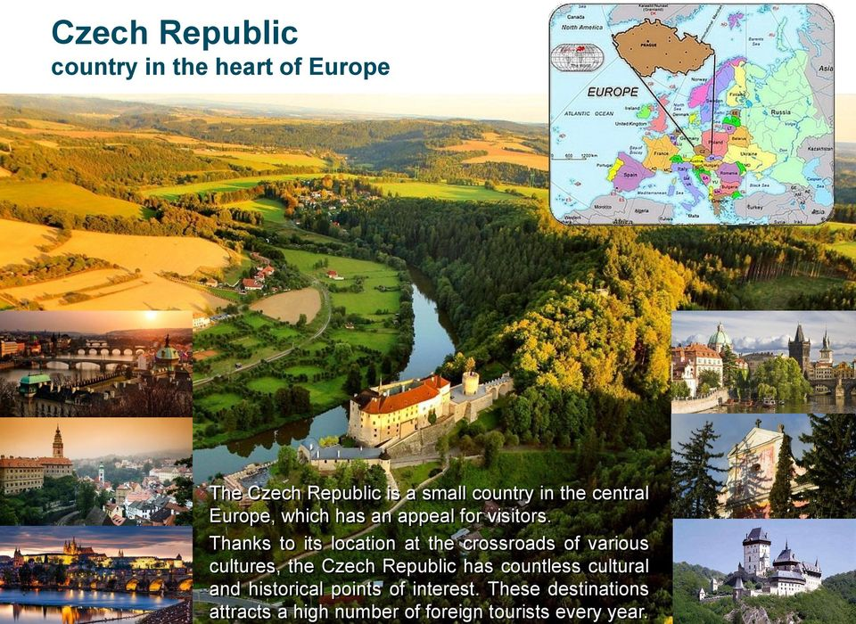 Thanks to its location at the crossroads of various cultures, the Czech Republic has