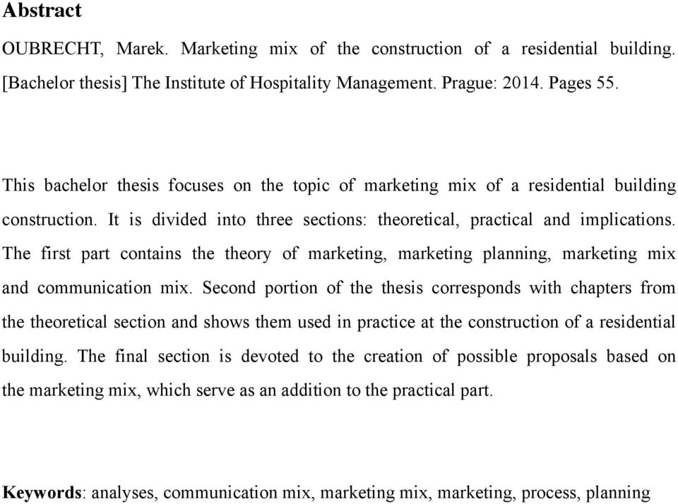 The first part contains the theory of marketing, marketing planning, marketing mix and communication mix.