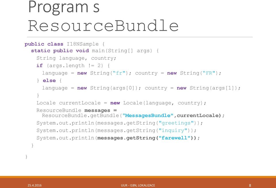 "currentlocale = new Locale(language, country); ResourceBundle messages = ResourceBundle.getBundle(""MessagesBundle"",currentLocale); System.out."