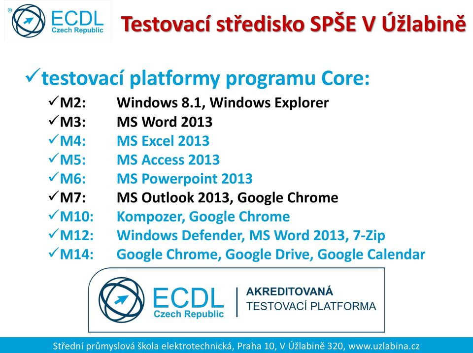 Powerpoint 2013 M7: MS Outlook 2013, Google Chrome M10: Kompozer, Google Chrome M12: