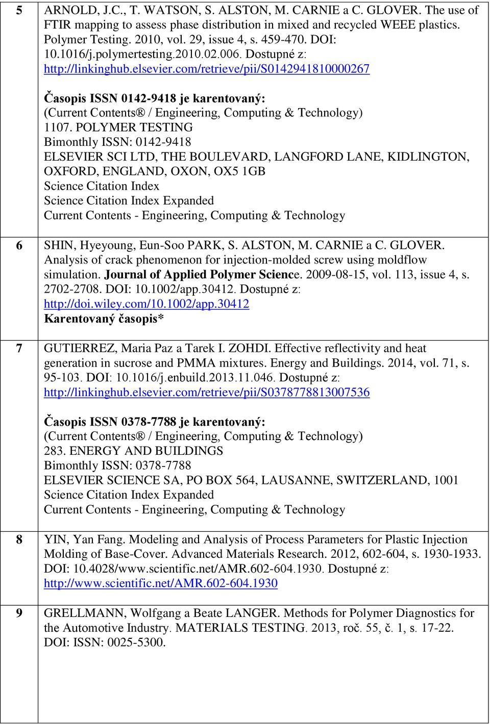 com/retrieve/pii/s0142941810000267 Časopis ISSN 0142-9418 je karentovaný: (Current Contents / Engineering, Computing & Technology) 1107.