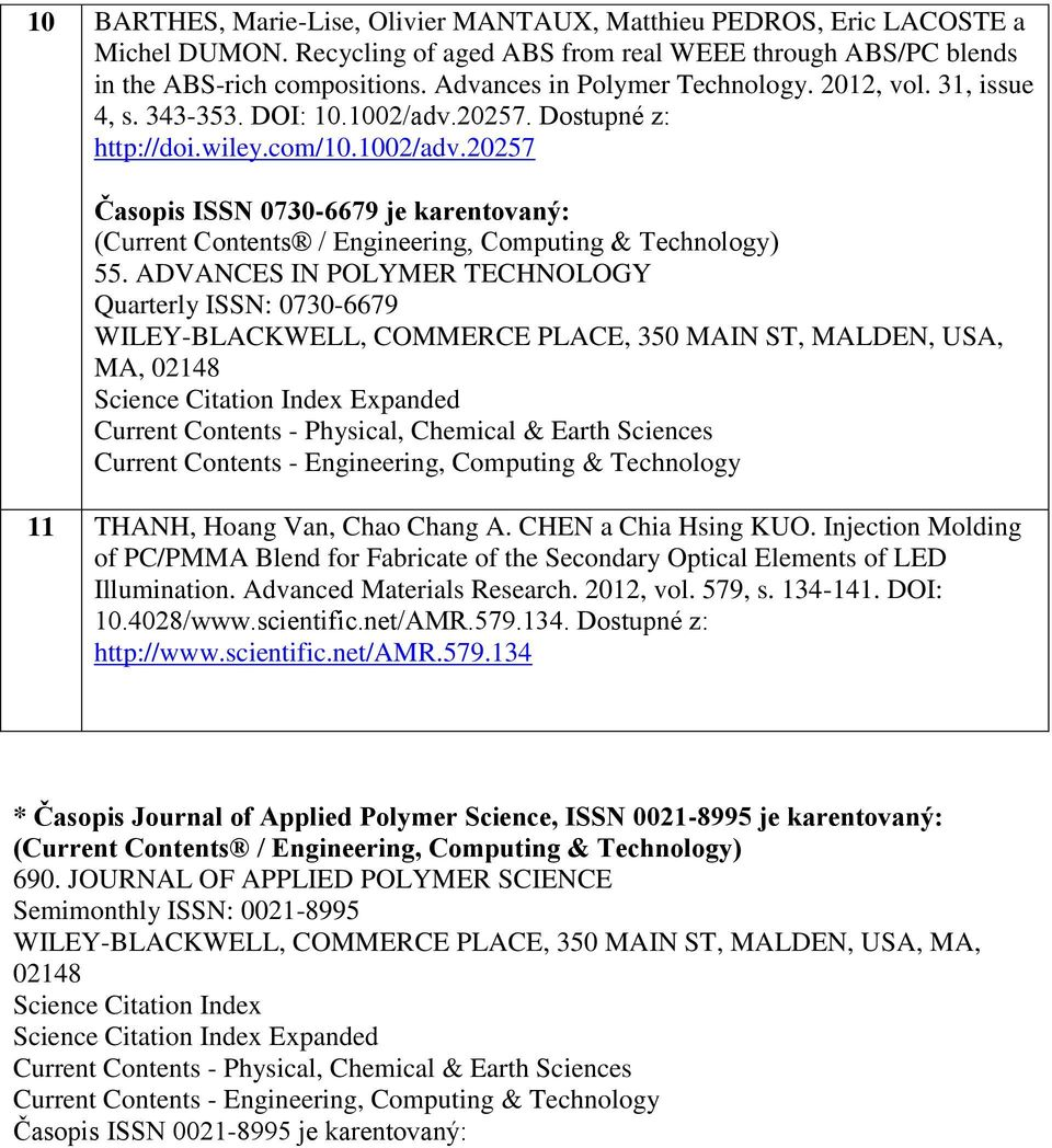 ADVANCES IN POLYMER TECHNOLOGY Quarterly ISSN: 0730-6679 WILEY-BLACKWELL, COMMERCE PLACE, 350 MAIN ST, MALDEN, USA, MA, 02148 Science Citation Index Expanded Current Contents - Physical, Chemical &