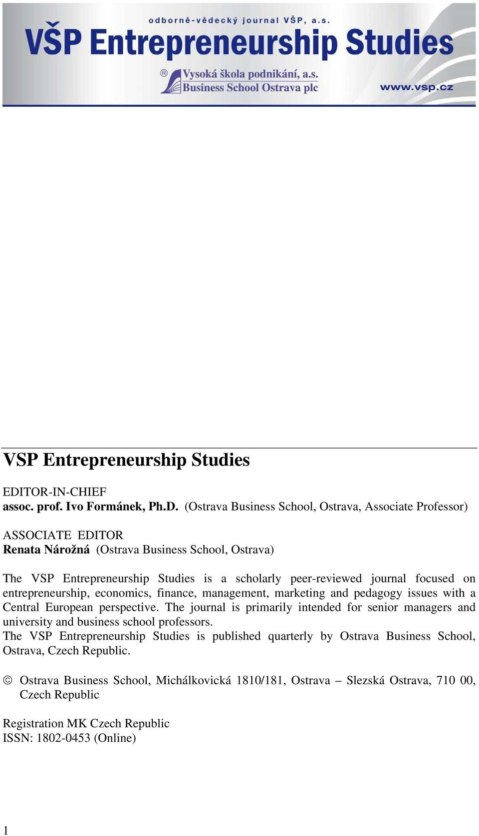 (Ostrava Business School, Ostrava, Associate Professor) ASSOCIATE EDITOR Renata Nárožná (Ostrava Business School, Ostrava) The VSP Entrepreneurship Studies is a scholarly peer-reviewed journal