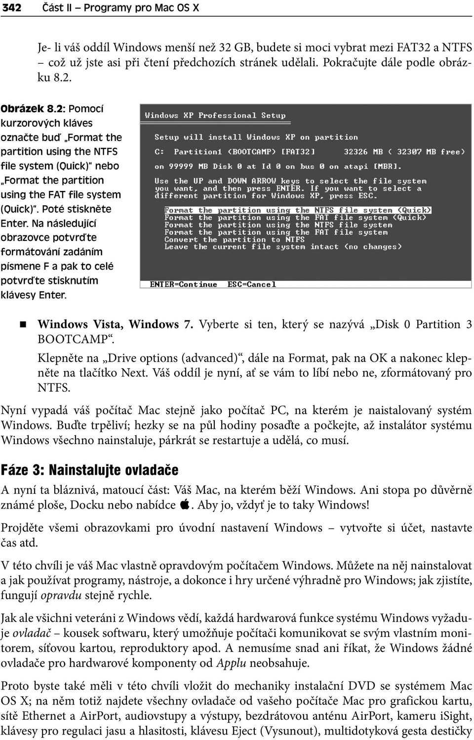 2: Pomocí kurzorových kláves označte buď Format the partition using the NTFS file system (Quick) nebo Format the partition using the FAT file system (Quick). Poté stiskněte Enter.