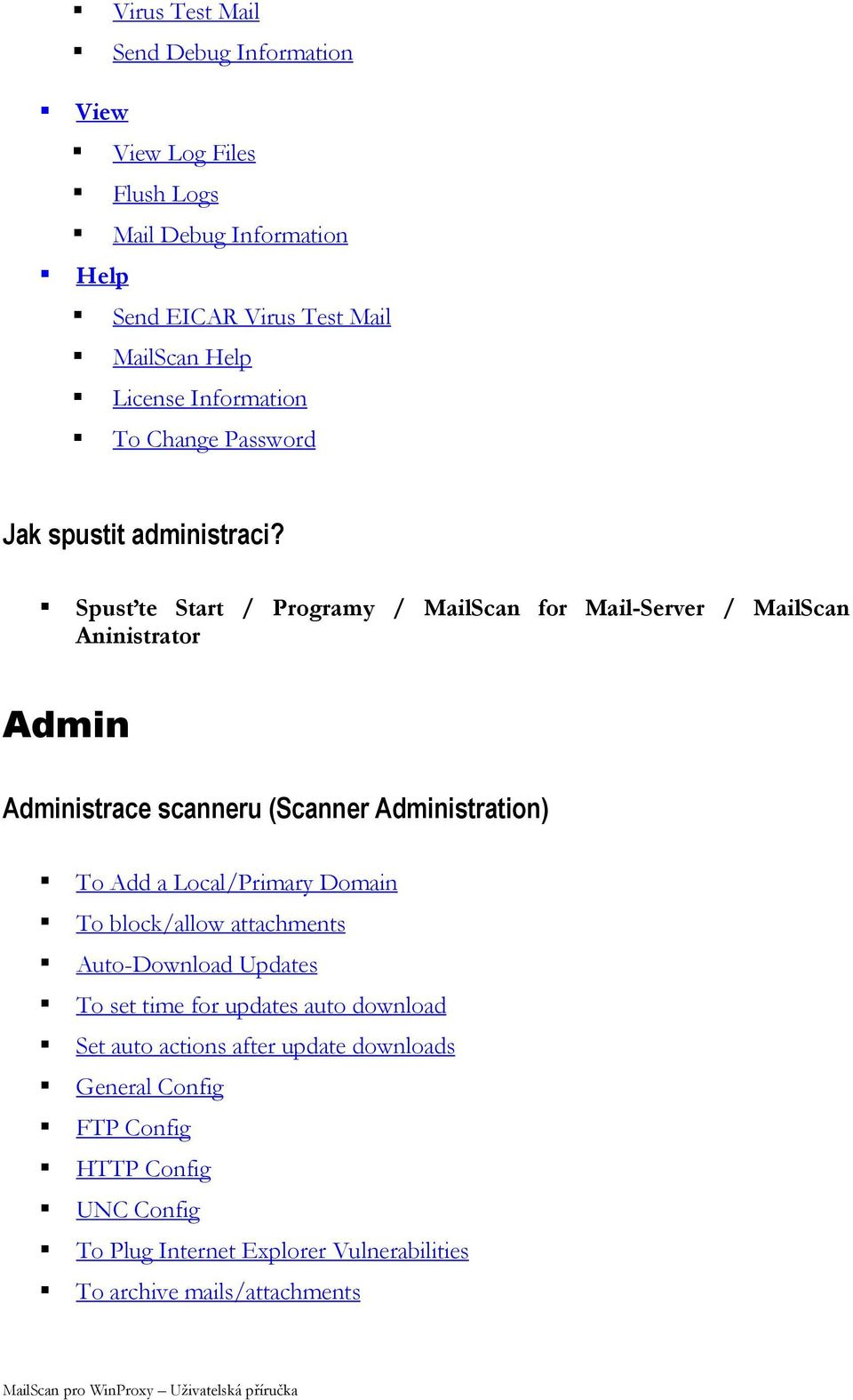 Spusťte Start / Programy / MailScan for Mail-Server / MailScan Aninistrator Admin Administrace scanneru (Scanner Administration) To Add a Local/Primary