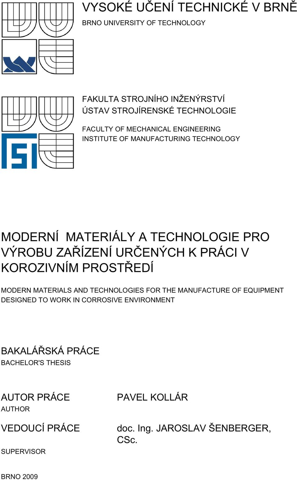 KOROZIVNÍM PROSTŘEDÍ MODERN MATERIALS AND TECHNOLOGIES FOR THE MANUFACTURE OF EQUIPMENT DESIGNED TO WORK IN CORROSIVE ENVIRONMENT