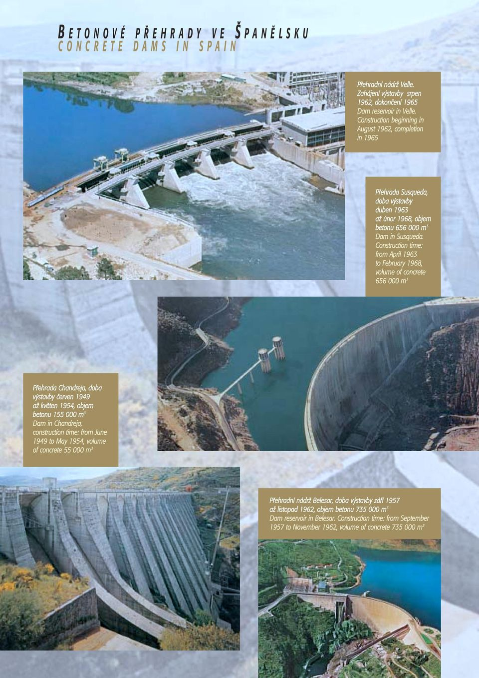 Construction time: from April 1963 to February 1968, volume of concrete 656 000 m 3 Pfiehrada Chandreja, doba v stavby ãerven 1949 aï kvûten 1954, objem betonu 155 000 m 3 Dam in Chandreja,