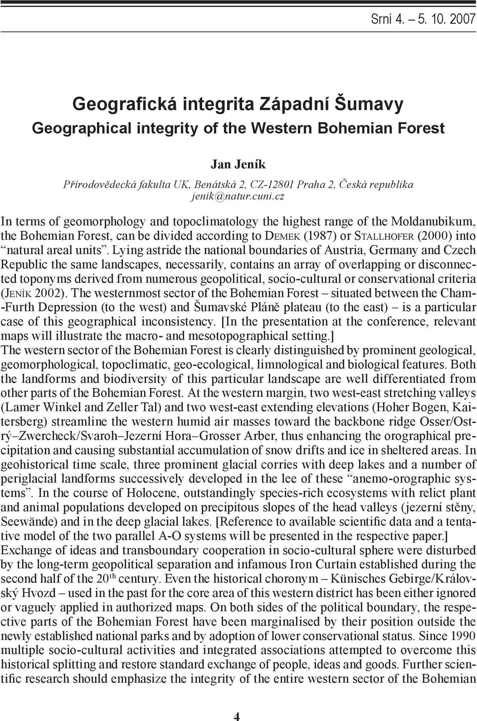 cz In terms of geomorphology and topoclimatology the highest range of the Moldanubikum, the Bohemian Forest, can be divided according to DEMEK (1987) or STALLHOFER (2000) into natural areal units.