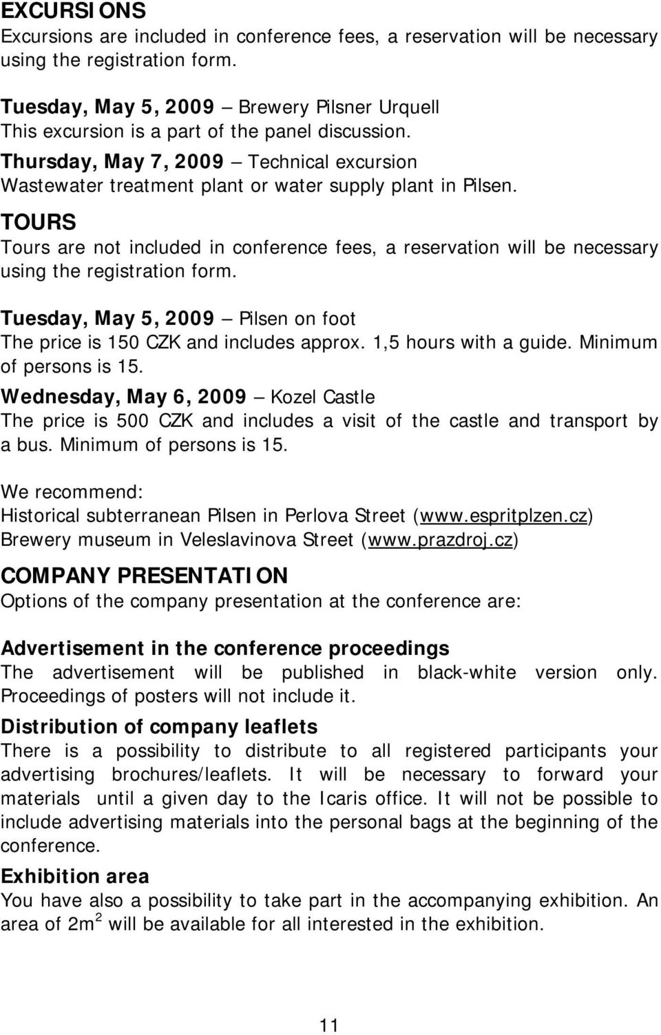 TOURS Tours are not included in conference fees, a reservation will be necessary using the registration form. Tuesday, May 5, 2009 Pilsen on foot The price is 150 CZK and includes approx.
