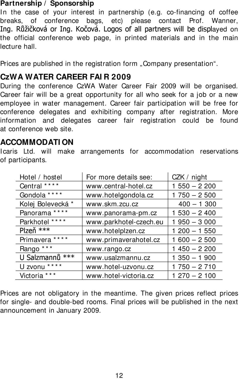 CzWA WATER CAREER FAIR 2009 During the conference CzWA Water Career Fair 2009 will be organised.