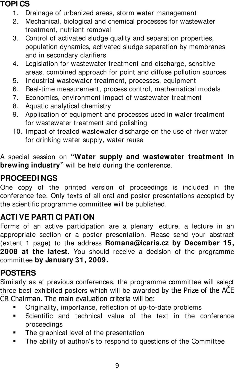Legislation for wastewater treatment and discharge, sensitive areas, combined approach for point and diffuse pollution sources 5. Industrial wastewater treatment, processes, equipment 6.