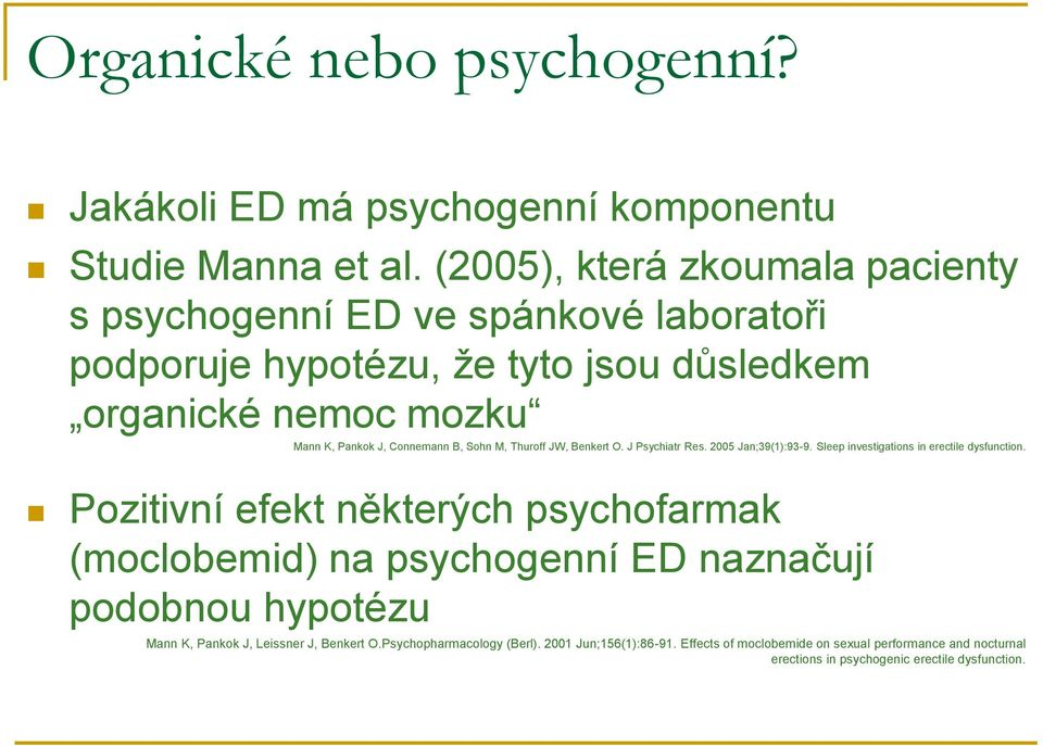 B, Sohn M, Thuroff JW, Benkert O. J Psychiatr Res. 2005 Jan;39(1):93-9. Sleep investigations in erectile dysfunction.