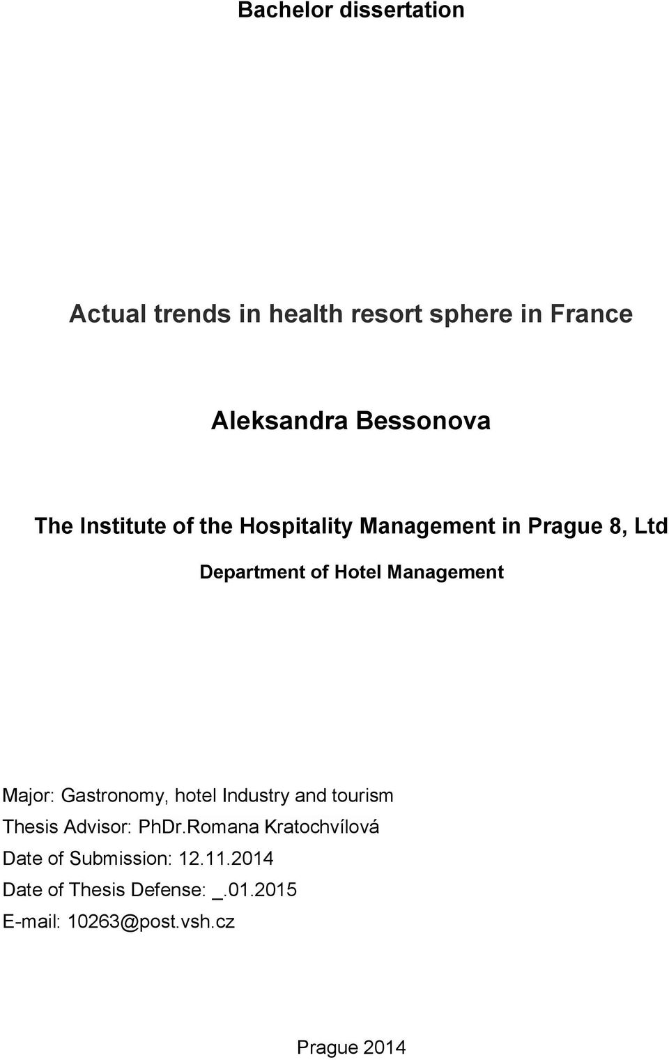 Major: Gastronomy, hotel Industry and tourism Thesis Advisor: PhDr.