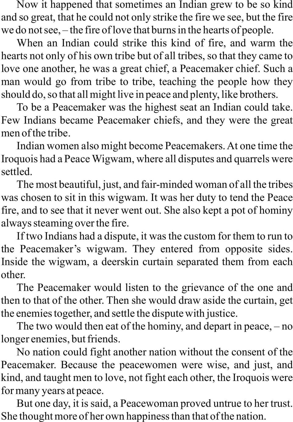 Such a man would go from tribe to tribe, teaching the people how they should do, so that all might live in peace and plenty, like brothers.