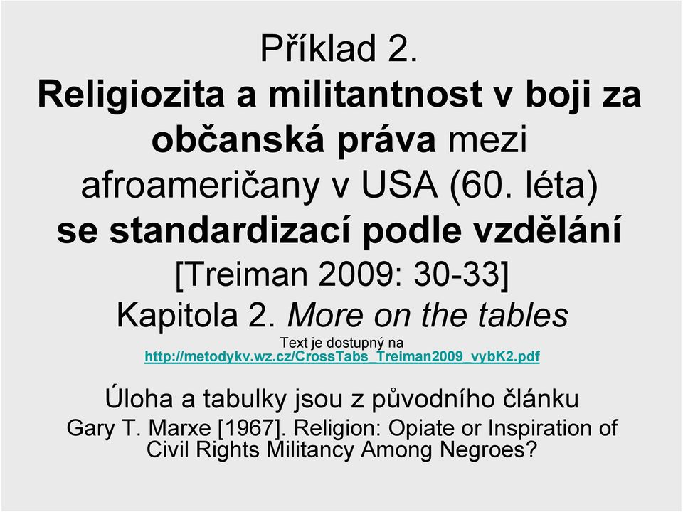 More on the tables Text je dostupný na http://metodykv.wz.cz/crosstabs_treiman2009_vybk2.