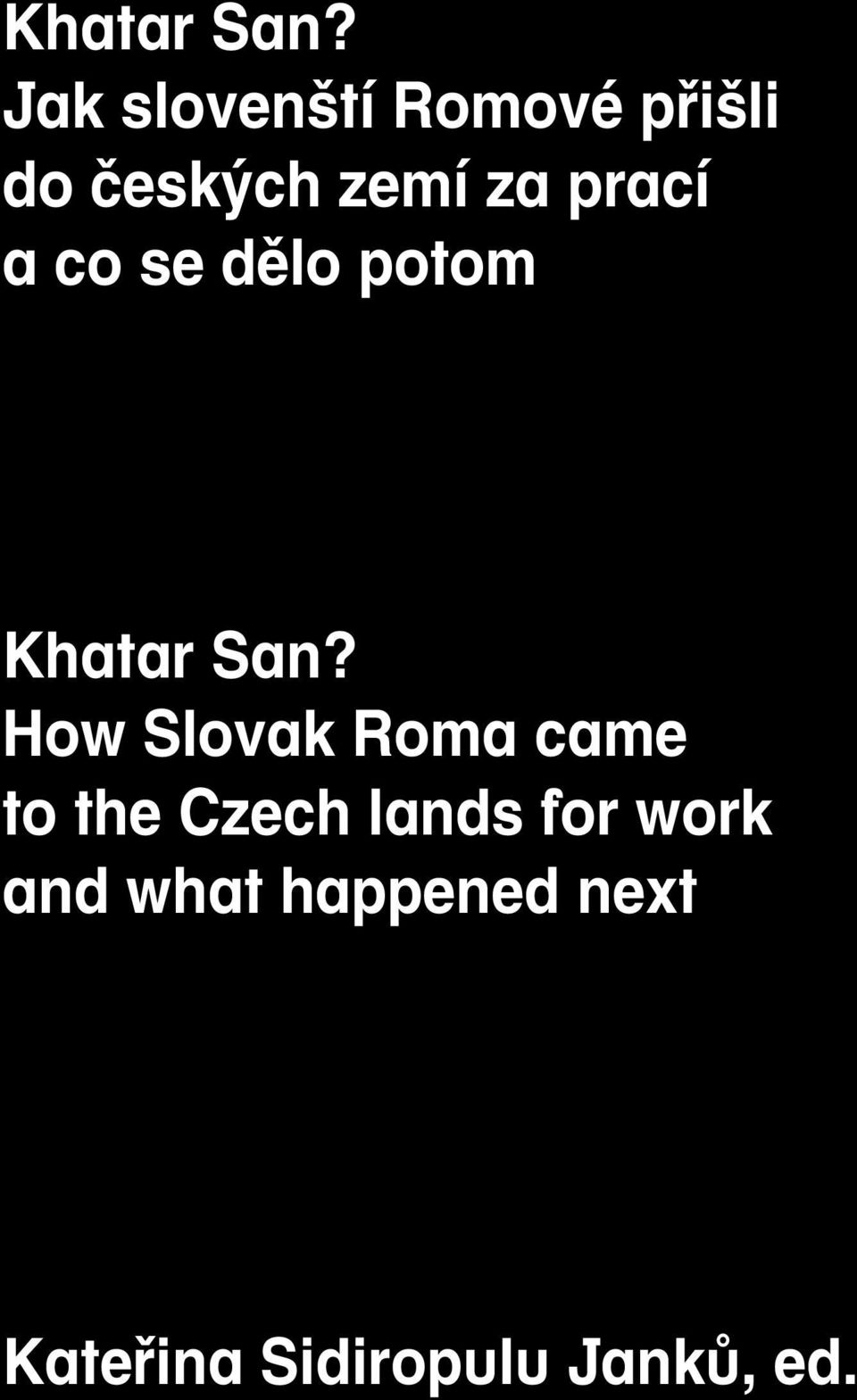 prací a co se dělo potom  How Slovak Roma came to