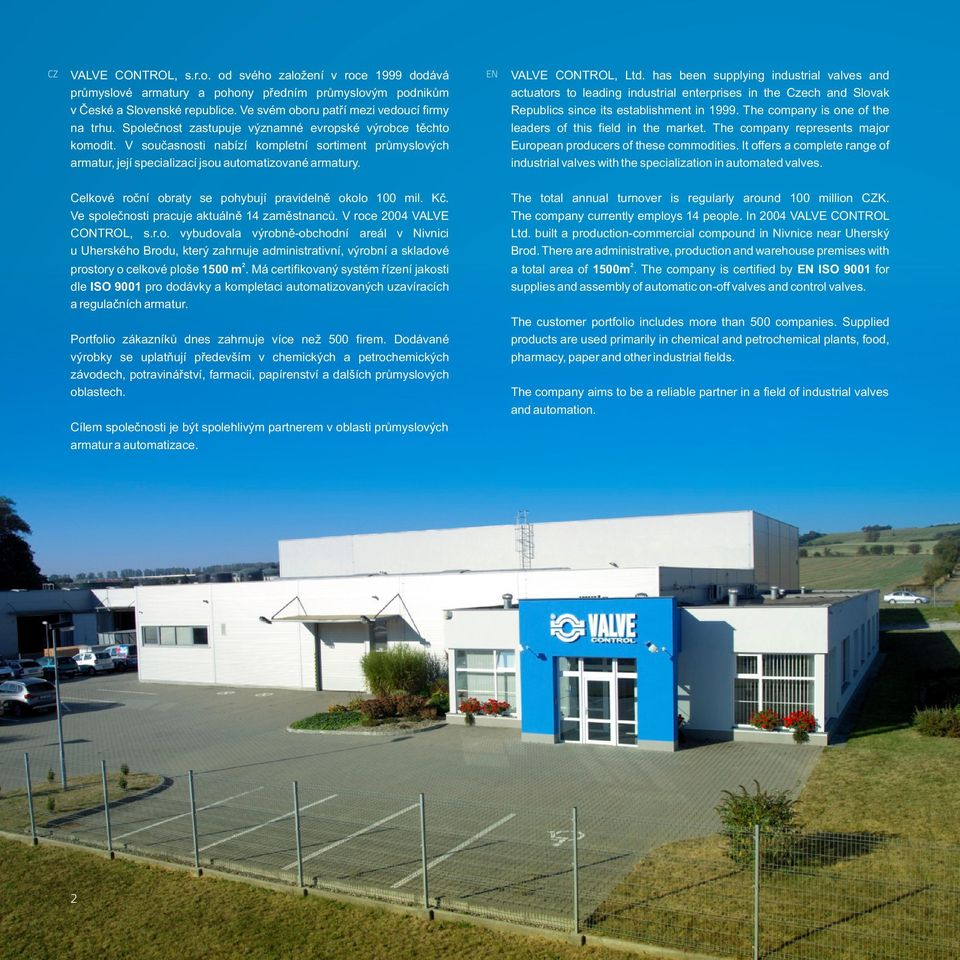 has been supplying industrial valves and actuators to leading industrial enterprises in the Czech and Slovak Republics since its establishment in 1999.