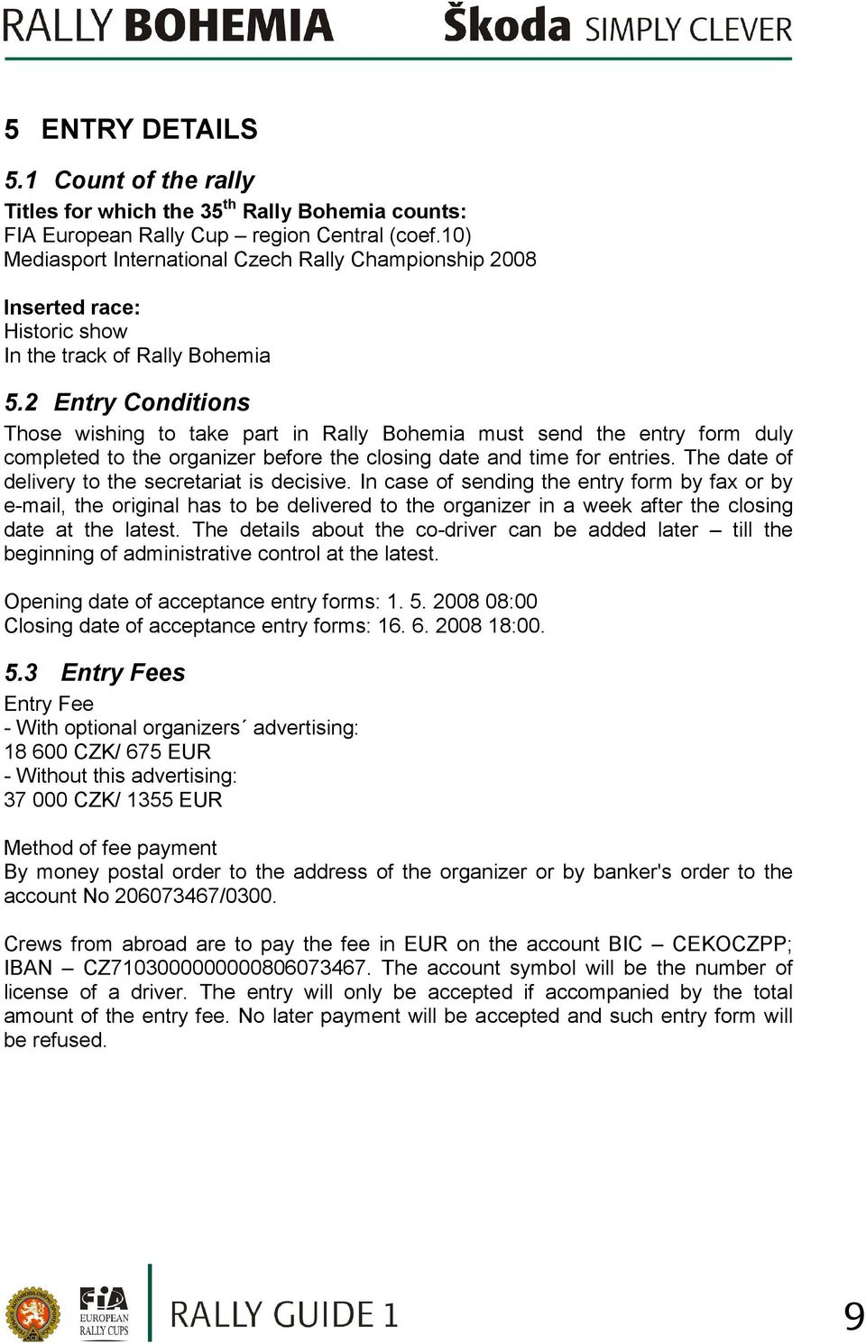 2 Entry Conditions Those wishing to take part in Rally Bohemia must send the entry form duly completed to the organizer before the closing date and time for entries.
