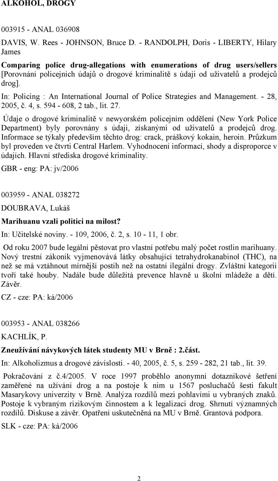 drog]. In: Policing : An International Journal of Police Strategies and Management. - 28, 2005, č. 4, s. 594-608, 2 tab., lit. 27.