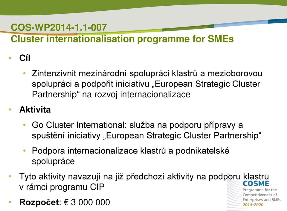 podpořit iniciativu European Strategic Cluster Partnership na rozvoj internacionalizace Aktivita Go Cluster International: služba