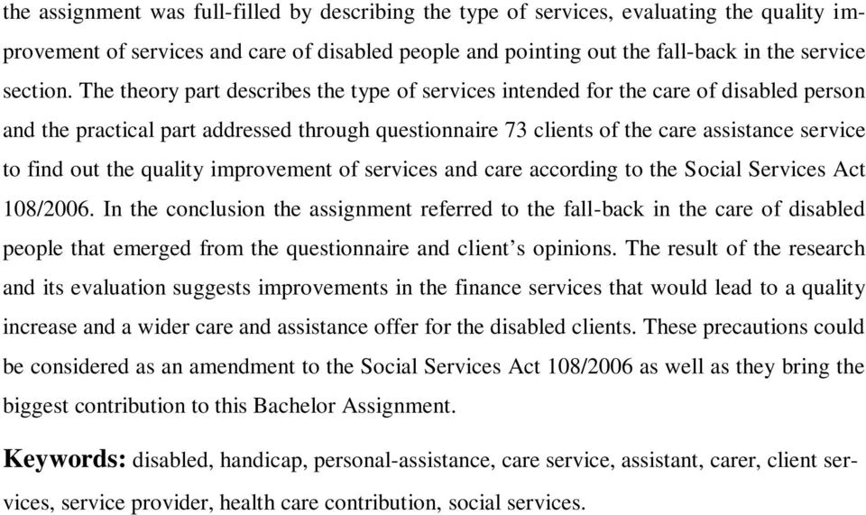 the quality improvement of services and care according to the Social Services Act 108/2006.