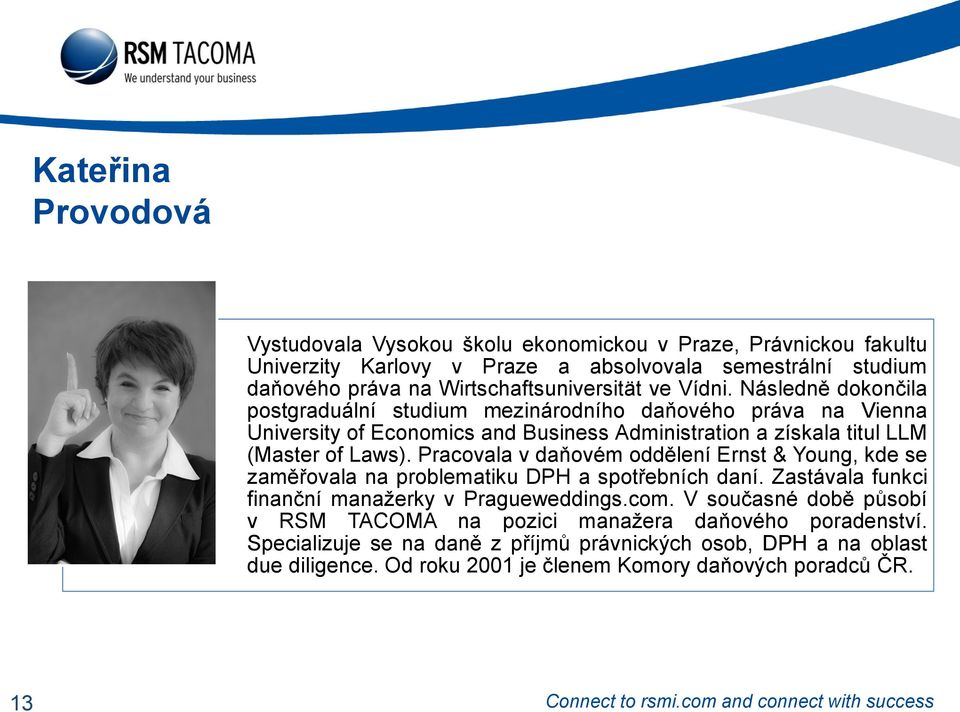 Následně dokončila postgraduální studium mezinárodního daňového práva na Vienna University of Economics and Business Administration a získala titul LLM (Master of Laws).