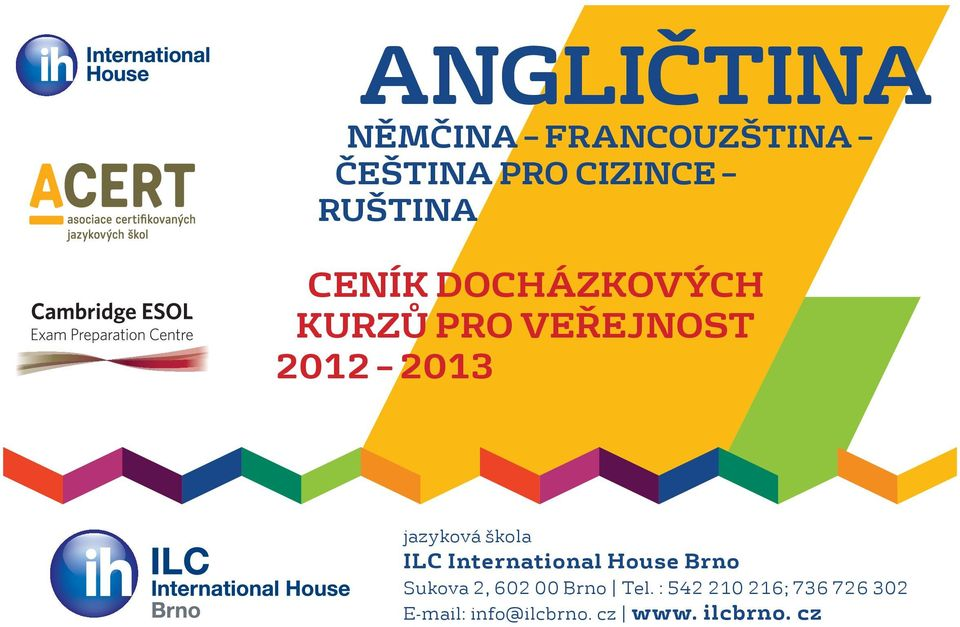 škola ILC International House Brno Sukova 2, 602 00 Brno Tel.