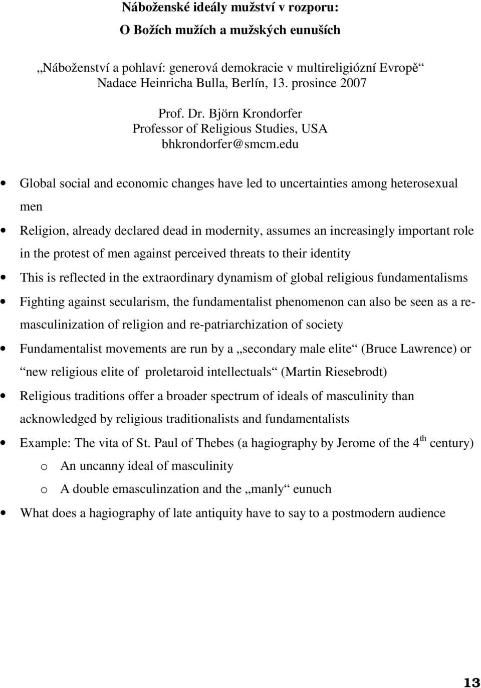 edu Global social and economic changes have led to uncertainties among heterosexual men Religion, already declared dead in modernity, assumes an increasingly important role in the protest of men