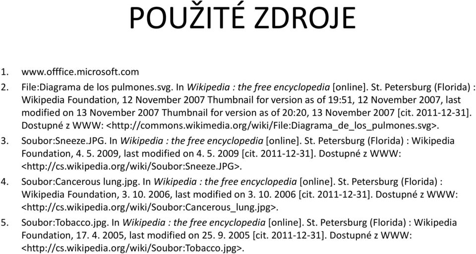 2007 [cit. 2011-12-31]. Dostupné z WWW: <http://commons.wikimedia.org/wiki/file:diagrama_de_los_pulmones.svg>. 3. Soubor:Sneeze.JPG. In Wikipedia : the free encyclopedia [online]. St.