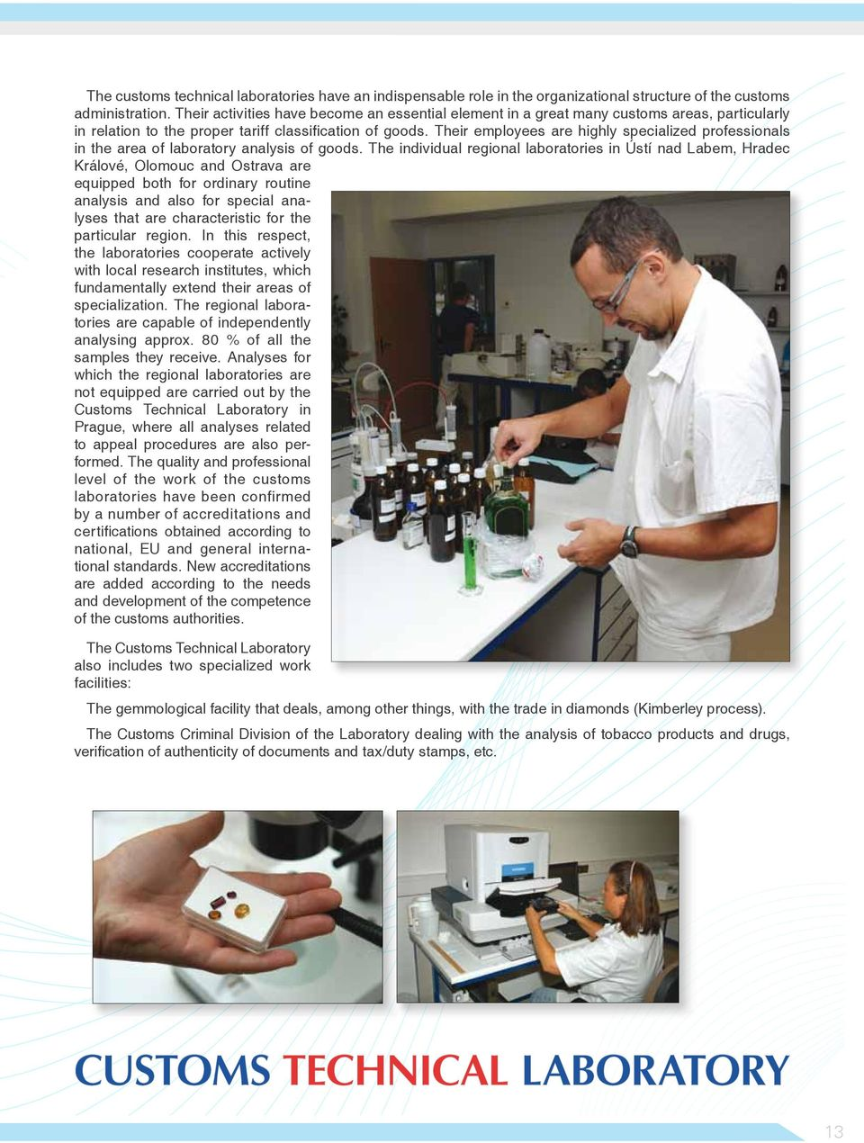 Their employees are highly specialized professionals in the area of laboratory analysis of goods.