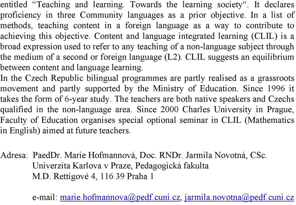 Content and language integrated learning (CLIL) is a broad expression used to refer to any teaching of a non-language subject through the medium of a second or foreign language (L2).