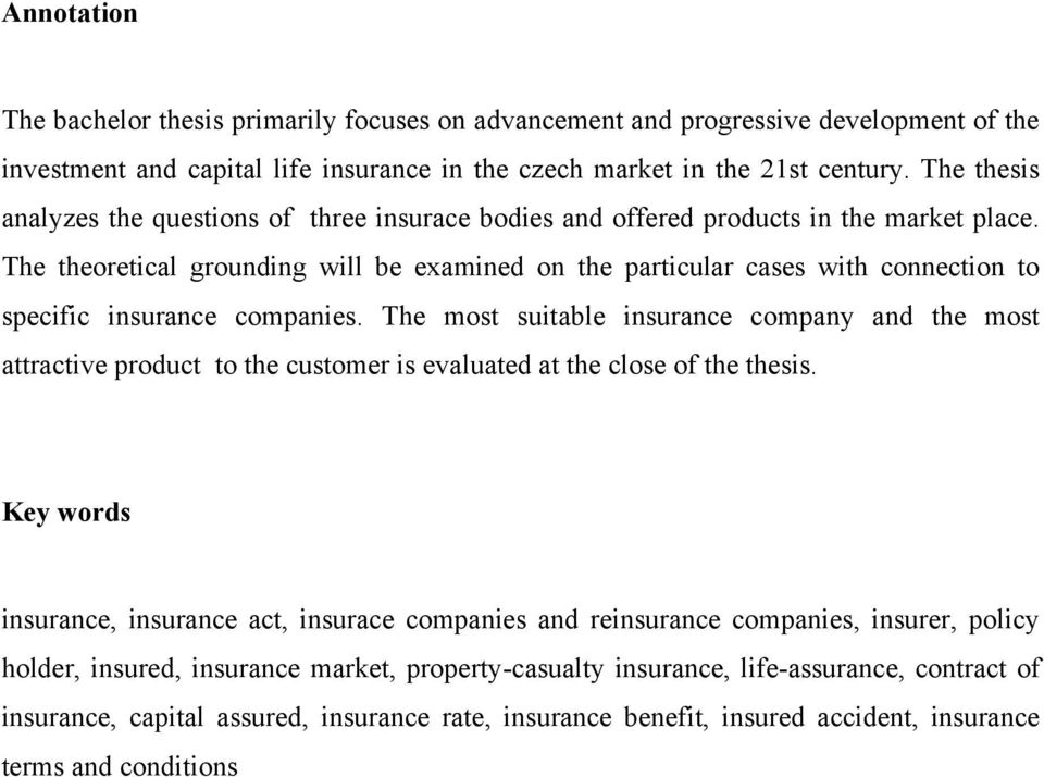 The theoretical grounding will be examined on the particular cases with connection to specific insurance companies.