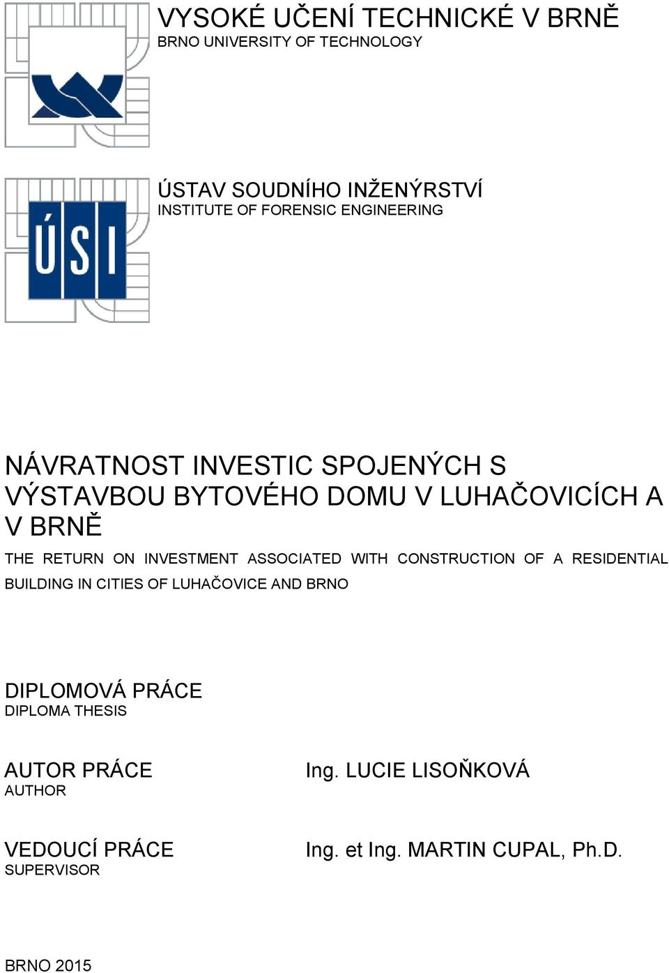 INVESTMENT ASSOCIATED WITH CONSTRUCTION OF A RESIDENTIAL BUILDING IN CITIES OF LUHAČOVICE AND BRNO DIPLOMOVÁ