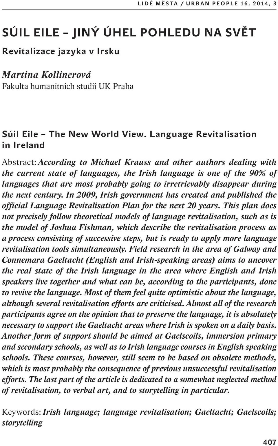 probably going to irretrievably disappear during the next century. In 2009, Irish government has created and published the official Language Revitalisation Plan for the next 20 years.